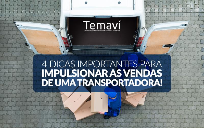 4 Dicas Importantes Para Impulsionar As Vendas De Uma Transportadora!