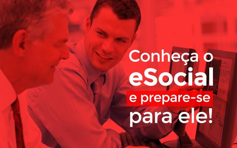 Conheça O ESocial E Prepare-se Para Ele!