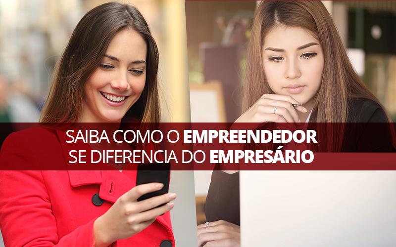 Saiba Como O Empreendedor Se Diferencia Do Empresário