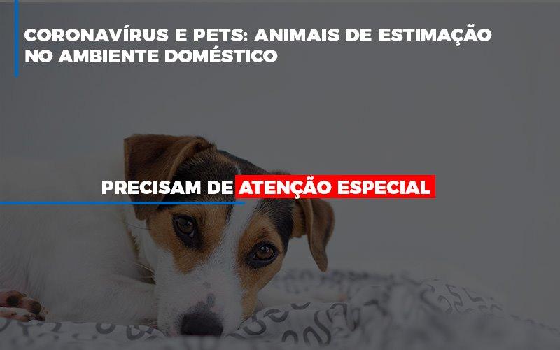 Coronavírus E Pets: Animais De Estimação No Ambiente Doméstico Precisam De Atenção Especial