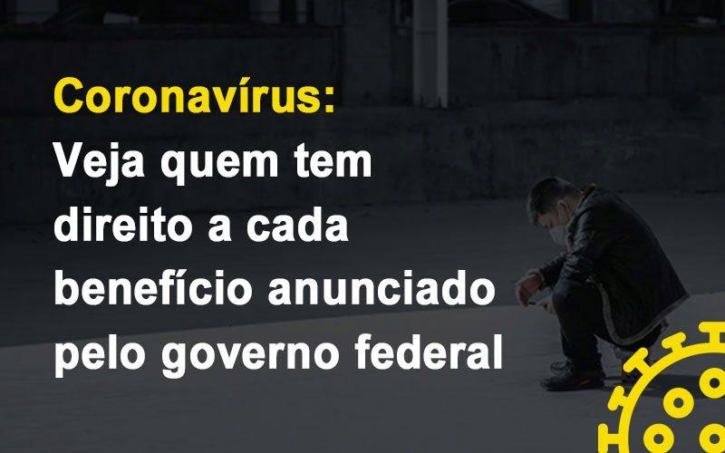 Coronavirus-veja-quem-tem-direito-a-cada-beneficio-anunciado-pelo-governo