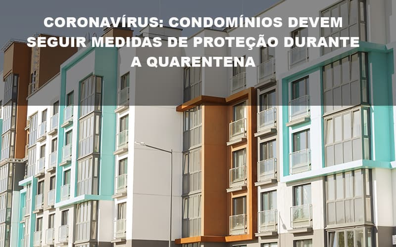 Coronavírus Condomínios Devem Seguir Medidas De Proteção Durante A Quarentena Post