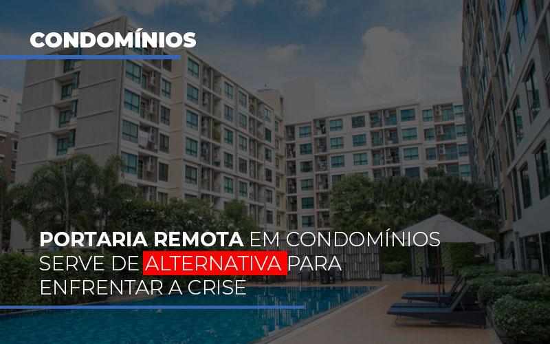 Portaria Remota Em Condominios Serve De Alternativa Para Enfrentar A Crise