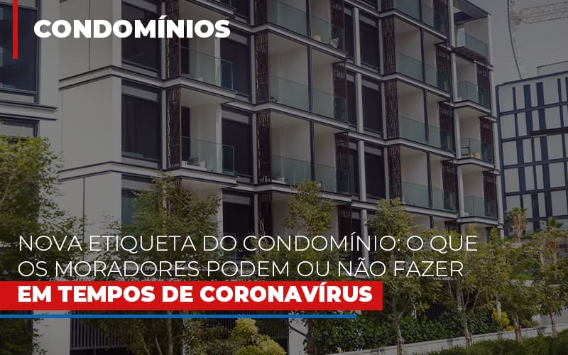 Nova Etiqueta Do Condomínio O Que Os Moradores Podem Ou Não Fazer Em Tempos De Coronavírus Post