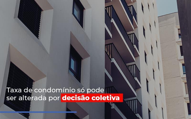 TAXA DE CONDOMINIO SO PODE SER ALTERADA – POST