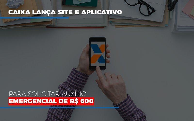Caixa-lanca-site-e-aplicativo-para-solicitar-auxilio-emergencial-de-rs-600