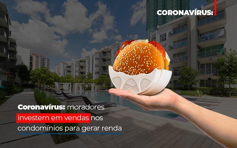 Coronavirus Moradores Investem Em Vendas Nos Condominios Para Gerar Renda