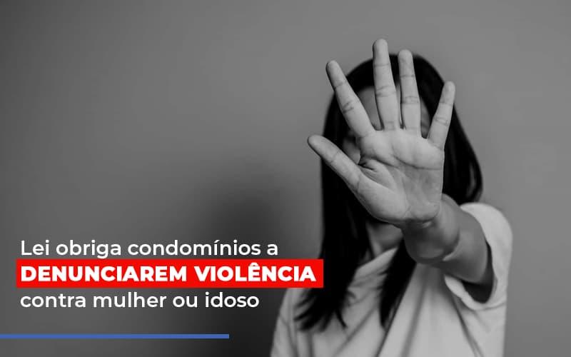 Lei Obriga Condominios A Denunciarem Violencia Contra Mulher Ou Idoso