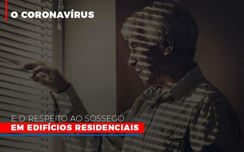 O Coronavirus E O Respeito Ao Sossego Em Edificios Residenciais