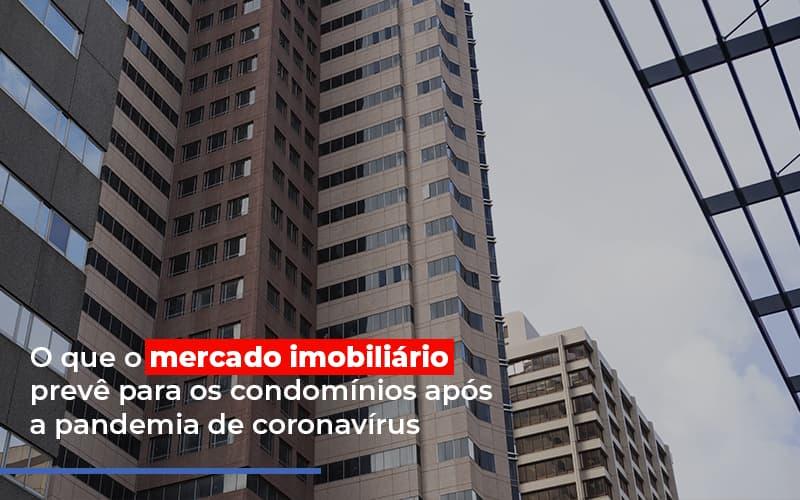 O QUE O MERCADO IMOBILIARIO PREVE PARA OS CONDOMINIOS POST