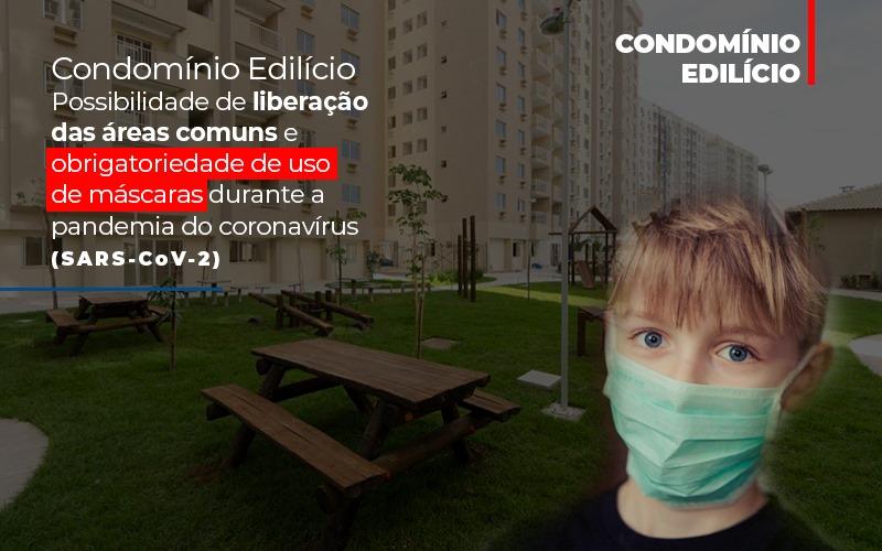 Condominio Edilicio Possibilidade De Liberacao Das Areas Comuns E Obrigatoriedade De Uso De Mascaras Durante A Pandemia Do Coronavirus Sars Cov 2