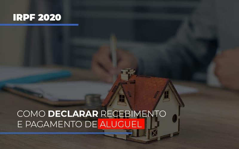 Irpf 2020 Como Declarar Recebimento E Pagamento De Aluguel
