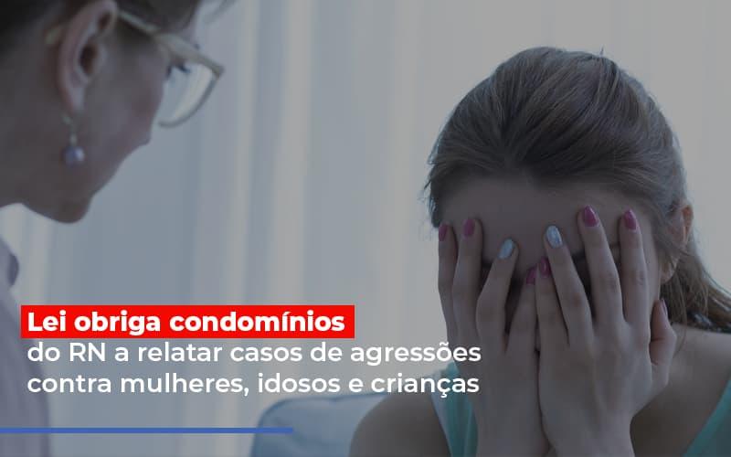 Lei Obriga Condomínios Do RN A Relatar Casos De Agressões Contra Mulheres, Idosos E Crianças