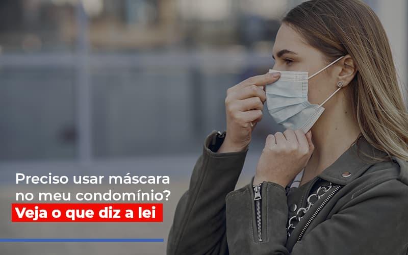 Preciso Usar Mascara No Meu Condominio Veja O Que Diz A Lei