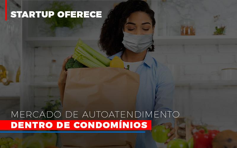 Startup Oferece Mercado De Autoatendimento Dentro De Condominios 800×500
