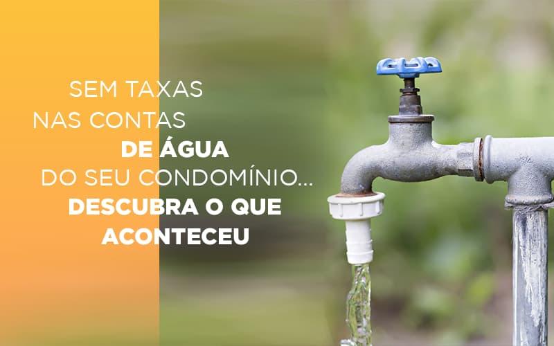 Está Proibido O Rateio Do Consumo De água Nas áreas Comuns. Agora Você Só Paga O Que Usa!