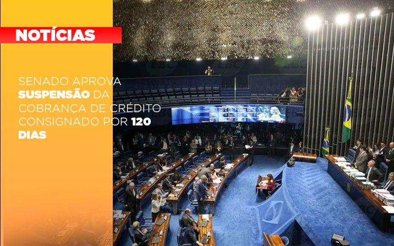 Senado Aprova Suspensão Da Cobrança De Crédito Consignado Por 120 Dias