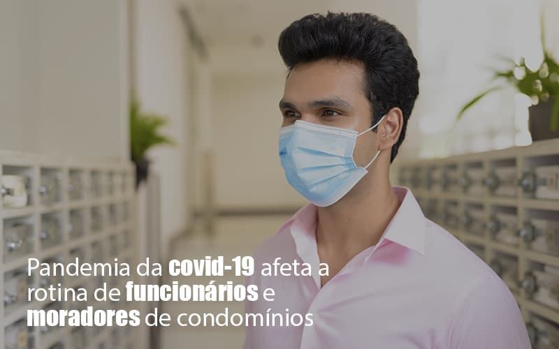Pandemia Da Covid-19 Afeta A Rotina De Funcionários E Moradores De Condomínios
