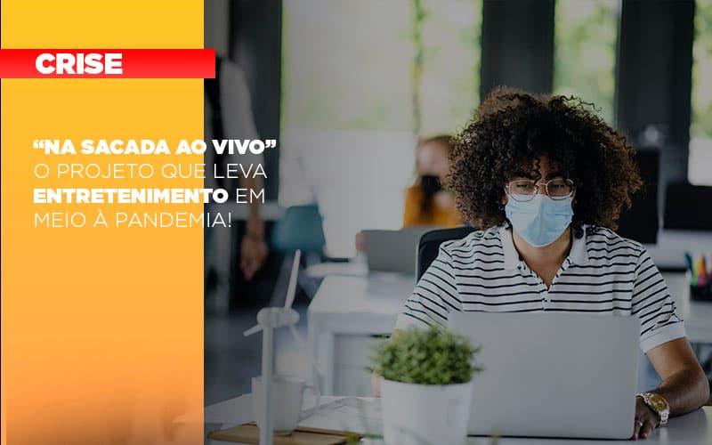 """""""Na Sacada Ao Vivo"""" – O Projeto Que Leva Entretenimento Em Meio A Pandemia!"""