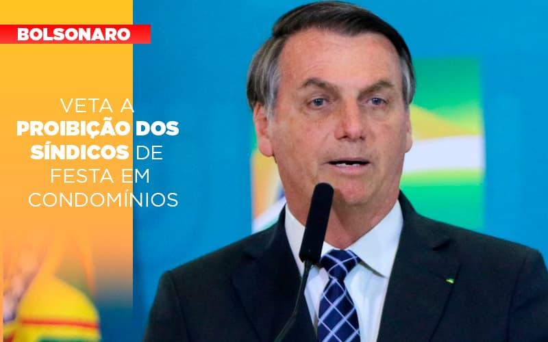 Bolsonaro Veta A Proibição Dos Síndicos De Festa Em Condomínios
