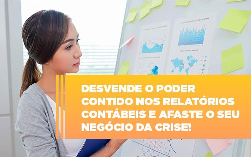 Desvende O Poder Contido Nos Relatorios Contabeis E Afaste O Seu Negocio Da Crise (1)