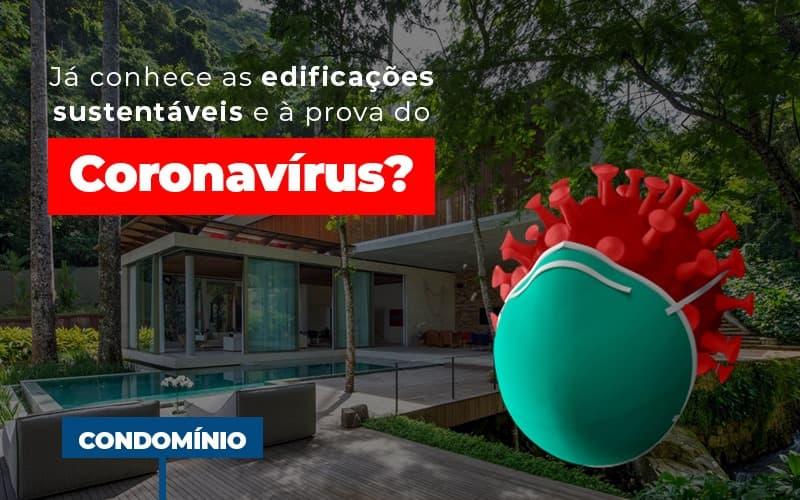 Já Conhece As Edificações Sustentáveis E à Prova Do Coronavírus?