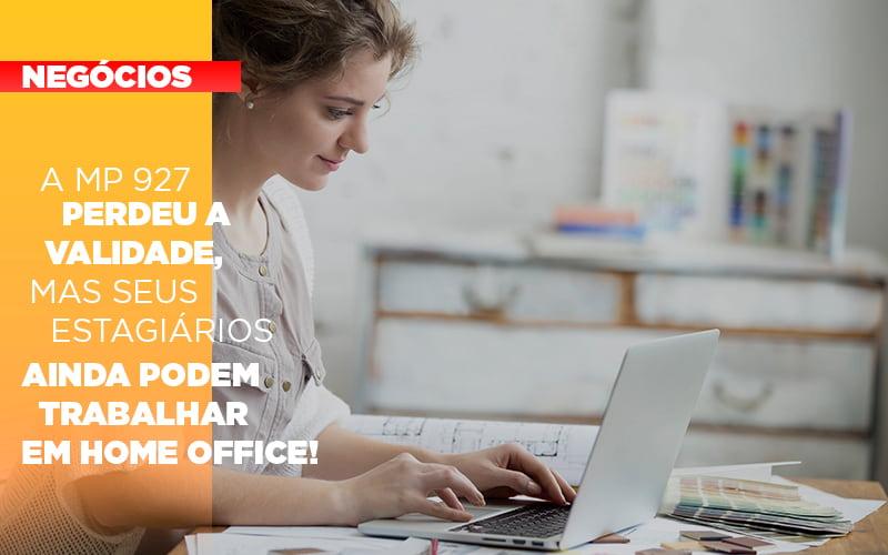 A Mp 927 Perdeu A Validade Mas Seus Estagiarios Ainda Podem Trabalhar Em Home Office 1 (1)