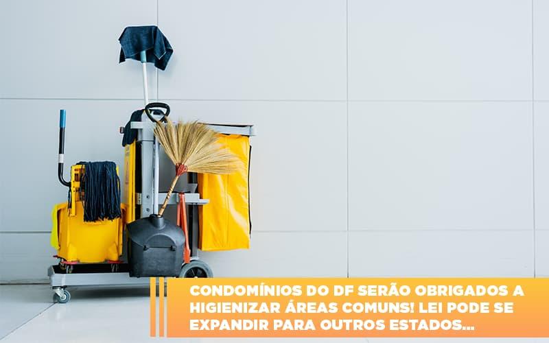 Condominios Do Df Serao Obrigados A Higienizar Areas Comuns Lei Pode Se Expandir Para Outros Estados