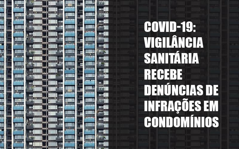 Covid 19 Vigilancia Sanitaria Recebe Denuncias De Infracoes Em Condominios