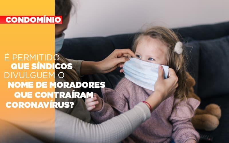 E Permitido Que Sindicos Divulguem O Nome De Moradores Que Contrairam Coronavirus