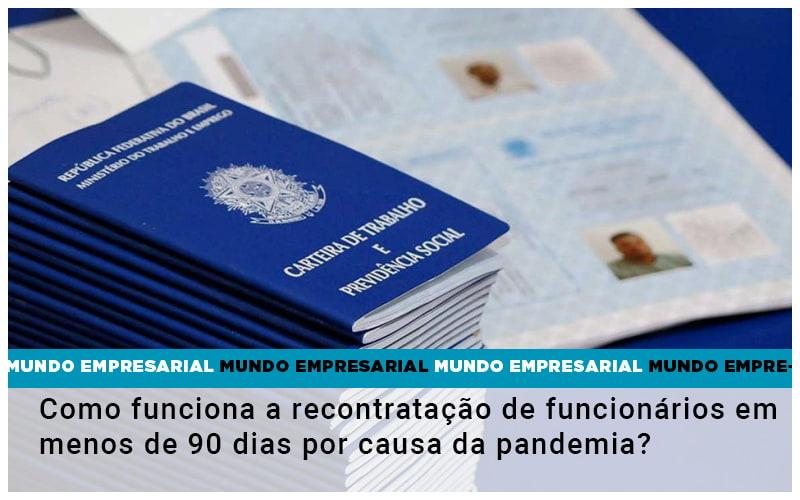 Como Funciona A Recontratacao De Funcionarios Em Menos De 90 Dias Por Causa Da Pandemia