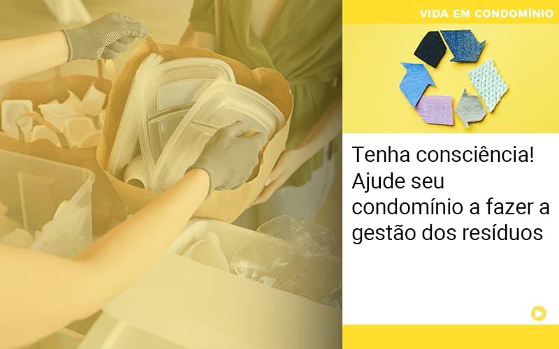 Tenha Consciência! Ajude Seu Condomínio A Fazer A Gestão Dos Resíduos