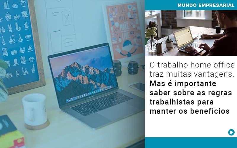 O Trabalho Home Office Traz Muitas Vantagens. Mas é Importante Saber Sobre As Regras Trabalhistas Para Manter Os Benefícios