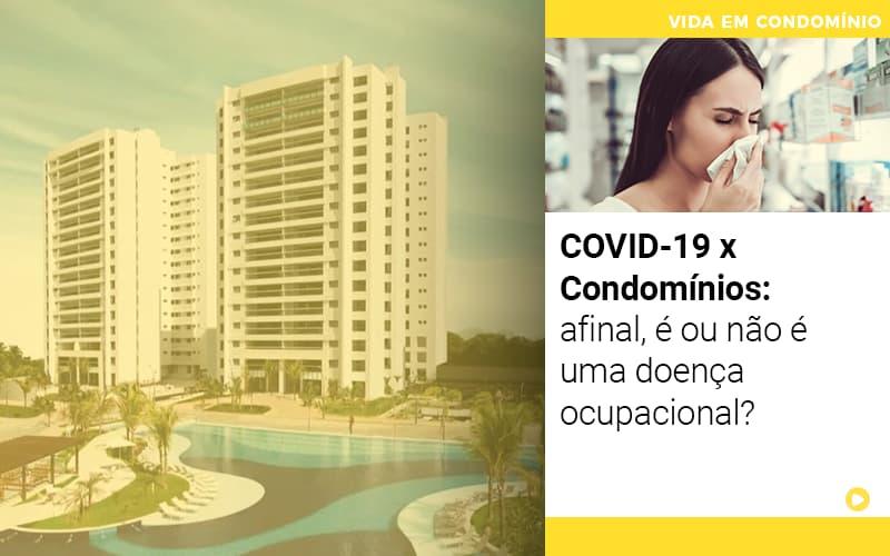 Covid 19 X Condominios Afinal E Ou Nao E Uma Doenca Ocupacional