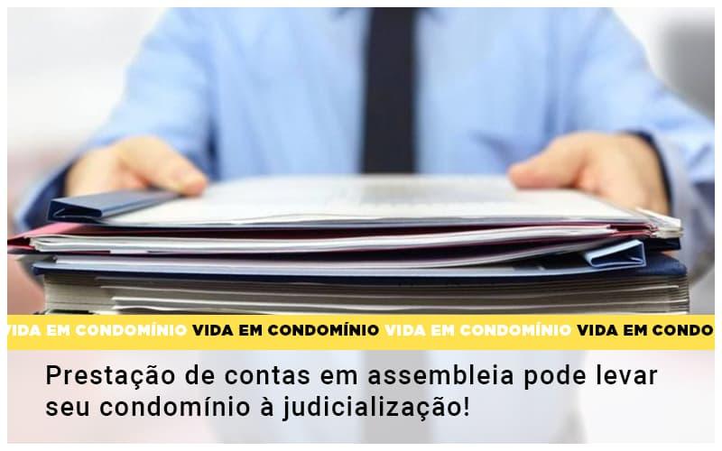 Prestacao De Contas Em Assembleia Pode Levar Seu Condominio A Judicializacao