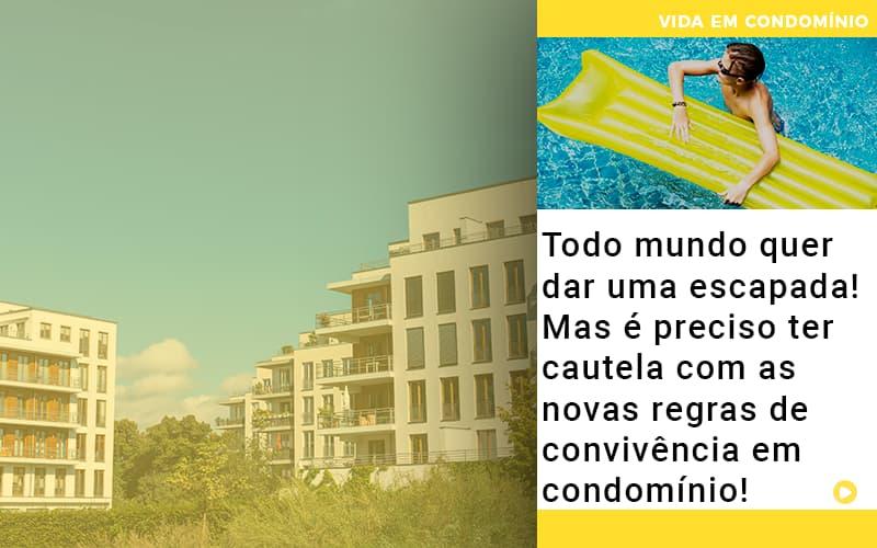 Todo Mundo Quer Dar Uma Escapada Mas E Preciso Ter Cautela Com As Novas Regras De Convivencia Em Condominio