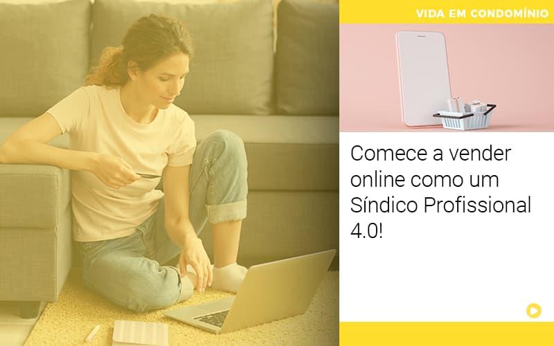Comece A Vender Online Como Um Síndico Profissional 4.0!