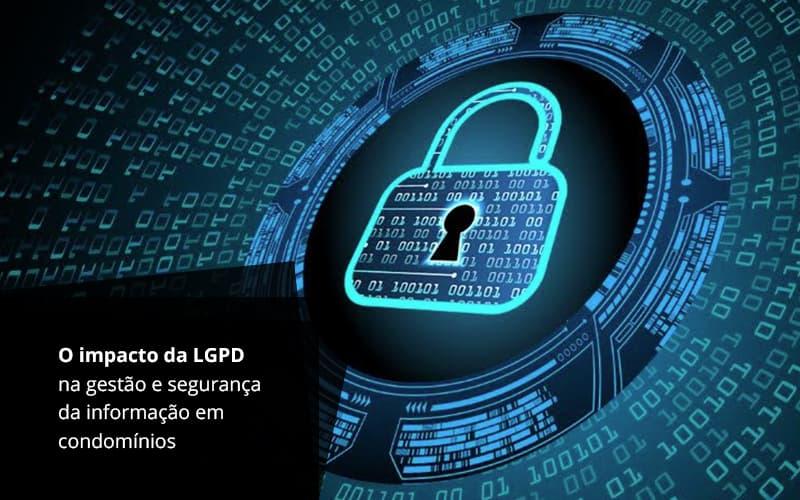 O IMPACTO DA LGPD NA GESTAO E SEGURANCA DA INFORMACAO EM CONDOMINIOS – POST (1)