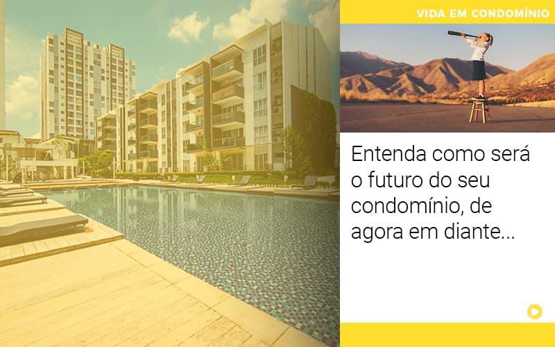 Entenda Como Será O Futuro Do Seu Condomínio, De Agora Em Diante…