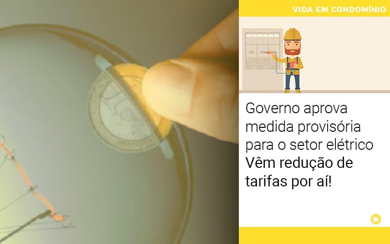 Governo Aprova Medida Provisoria Para O Setor Eletrico Vem Reducao De Tarifas Por Ai