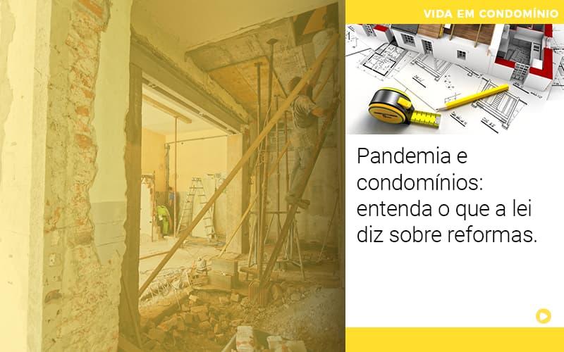 Pandemia E Condominios Entenda O Que A Lei Diz Sobre Reformas