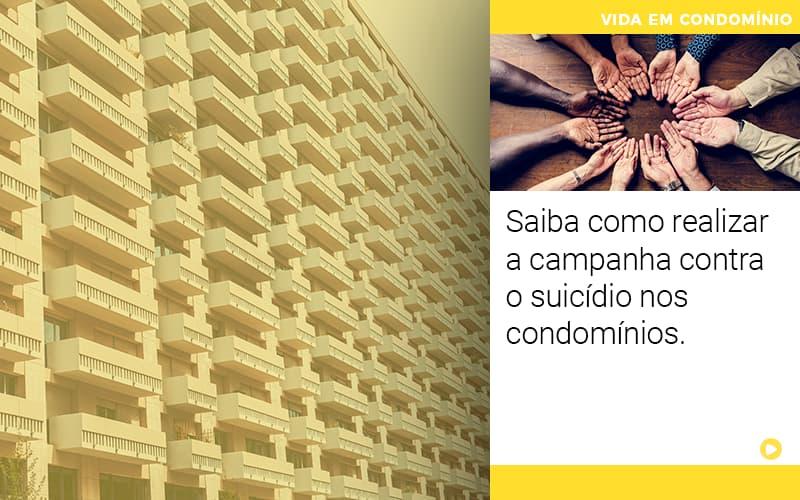Saiba Como Realizar A Campanha Contra O Suicídio Nos Condomínios.