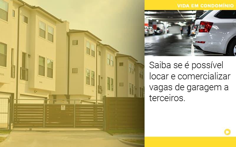 Saiba Se é Possível Locar E Comercializar Vagas De Garagem A Terceiros.