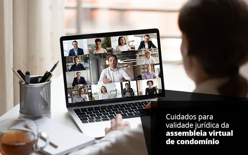 CUIDADOS PARA VALIDADE JURIDICA DA ASSEMBLEDIA VIRTUAL DE CONDOMINIO – POST (1)