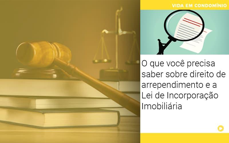 O Que Voce Precisa Saber Sobre Direito De Arrependimento E A Lei De Incorporacao Imobiliaria