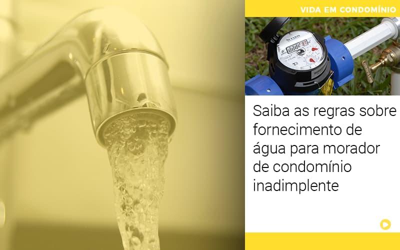 Saiba As Regras Sobre Fornecimento De Agua Para Morador De Condominio Inadimplente