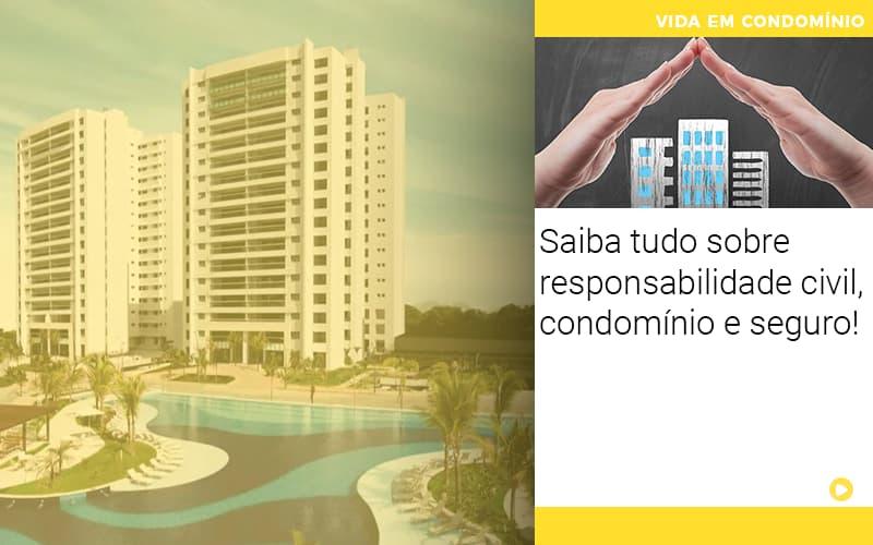 Saiba Tudo Sobre Responsabilidade Civil, Condomínio E Seguro!