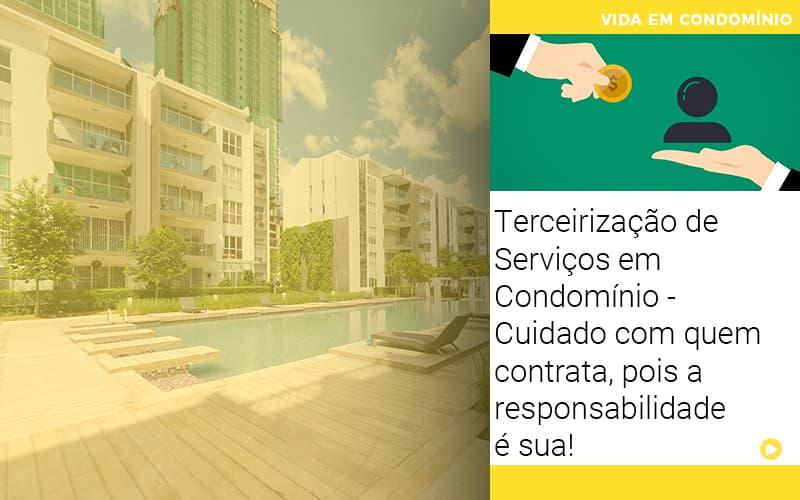 Terceirizacao De Servicos Em Condominio Cuidado Com Quem Contrata Pois A Responsabilidade E Sua
