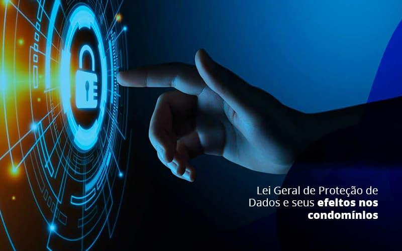 LEI GERAL DE PROTECAO DE DADOS E SEUS EFEITOS NOS CONDOMINIOS – POST (1)