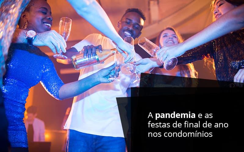 A Pandemia E As Festas De Final De Ano Nos Condomínios